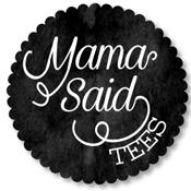 Mama Said Tees